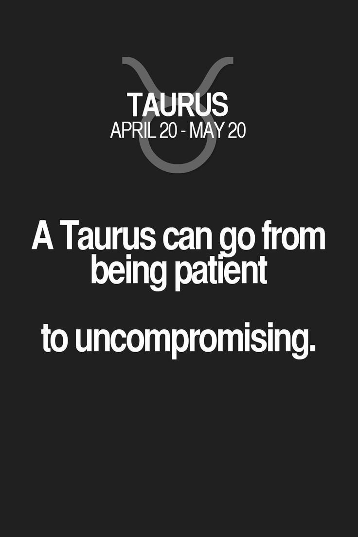 A Taurus can go from being patient to uncompromising. Taurus | Taurus Quotes | Taurus Horoscope | Taurus Zodiac Signs