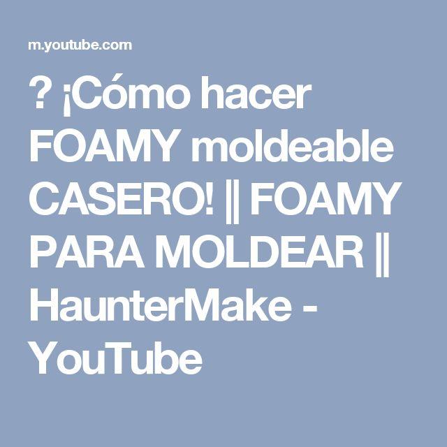 ► ¡Cómo hacer FOAMY moldeable CASERO! || FOAMY PARA MOLDEAR || HaunterMake - YouTube