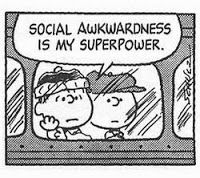 Social Awkwardness is my superpower.