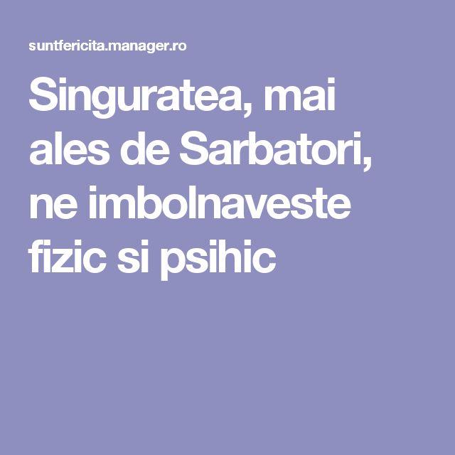 Singuratea, mai ales de Sarbatori, ne imbolnaveste fizic si psihic