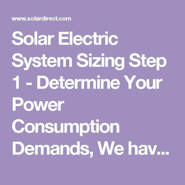 Solar Electric System Sizing Step 1 - Determine Your Power Consumption Demands, We have provided a chart that lists typical power consumption demands of common devices which you can use as a guide,solar power,solar power home,solar power system,solar power plant,residential solar power,power services solar,solar power panel,residential solar power system,solar power house,solar power energy,solar power kit,home solar power system,solar power generator,solar electric power,solar power energy…