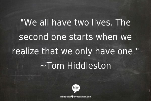 Yet another wise quote from Tom Hiddleston