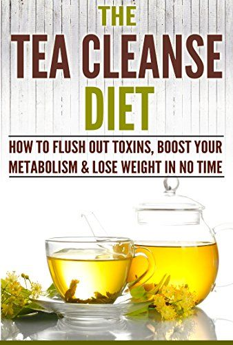 Tea Cleanse: The Tea Cleanse Diet: How To Flush Out Toxins, Boost Your Metabolism & Lose Weight In No Time (Cleanse, Cleanse Diet, Fast Metabolism, Detox, 2 Week Cleanse, Lose Weight, Live Healthy) ** READ MORE @ http://www.easy-breakfast.com/books/11031/?132