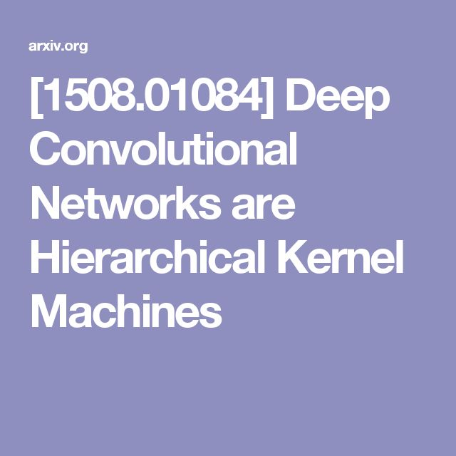 [1508.01084] Deep Convolutional Networks are Hierarchical Kernel Machines