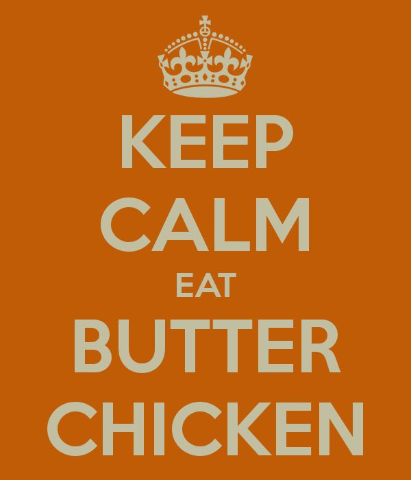 KEEP CALM EAT BUTTER CHICKEN, I'm looking at you Nirvanas!