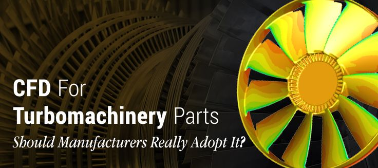 #CFD For #Turbomachinery Parts; Should #Manufacturers Really Adopt It?