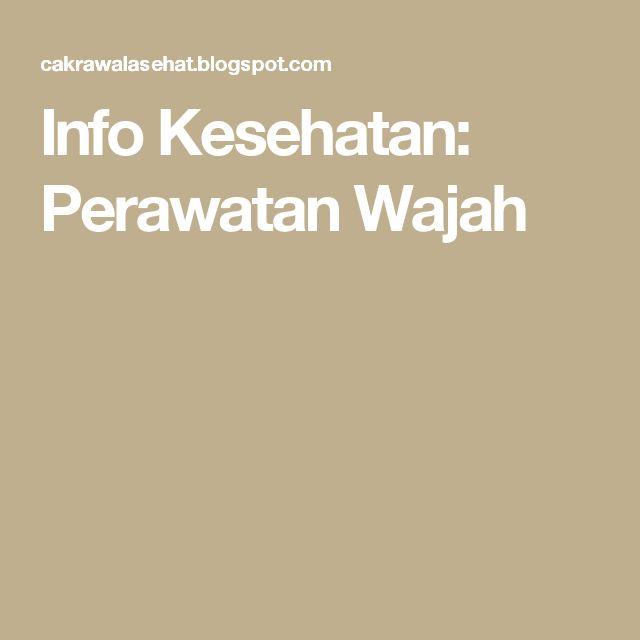 Info Kesehatan: Perawatan Wajah