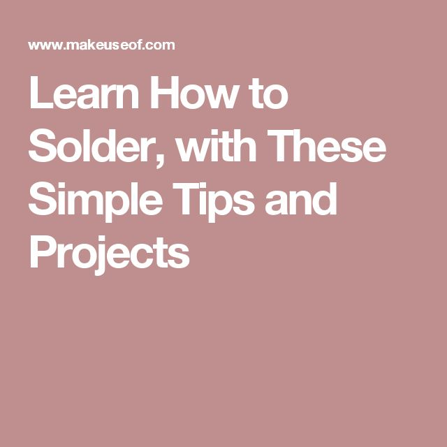 Learn How to Solder, with These Simple Tips and Projects