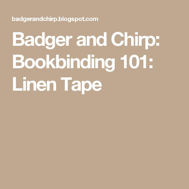 Badger and Chirp: Bookbinding 101: Linen Tape
