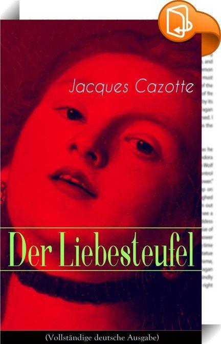 """Der Liebesteufel (Vollständige deutsche Ausgabe)    :  Dieses eBook: """"Der Liebesteufel (Vollständige deutsche Ausgabe)"""" ist mit einem detaillierten und dynamischen Inhaltsverzeichnis versehen und wurde sorgfältig korrekturgelesen. Jacques Cazotte (1719-1792) war ein französischer Romancier, der die Französische Revolution vorhergesagt haben soll. Mit """"Der Liebesteufel"""" begründete Cazotte in Frankreich das neue literarische Genre """"Fantastique"""", in das Elemente aus Science Fiction, Horro..."""