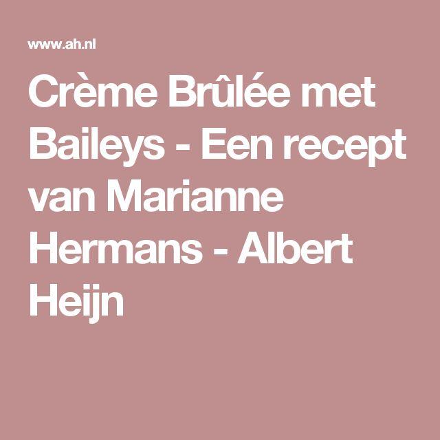 Crème Brûlée met Baileys - Een recept van Marianne Hermans - Albert Heijn