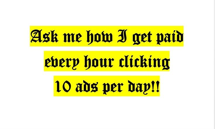 Ask me how I get paid every hour clicking 10 ads per day!!  Email me if interested in further information - swpromotions2015@gmail.com  #easymoney #clickon #10adsperday #bitcoin #getpaid #easy