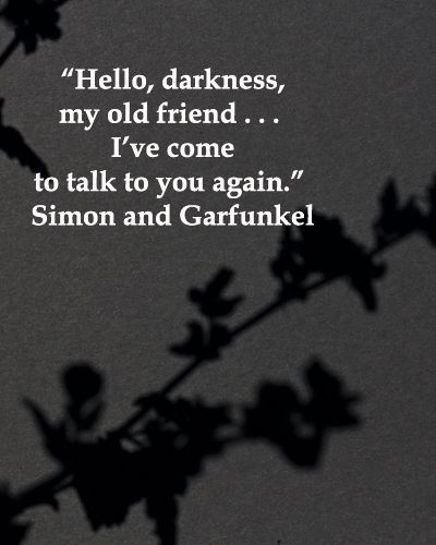 """Hello, darkness, my old friend . . . I've come to talk to you again."" Simon and Garfunkel – Artistic inspiration comes from both dark and light. Examine 40 intriguing quotes on creative inspiration at http://www.examiner.com/article/forty-quotations-f"