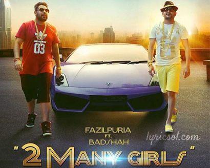 2 Many Girls Song Sung By Fazilpuria Badshah Hindi Songs Lyrics