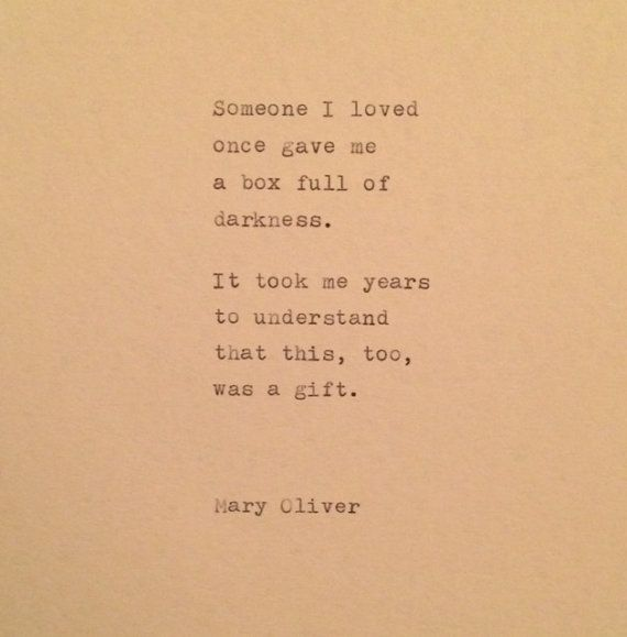 Someone I loved once gave me a box full of darkness...