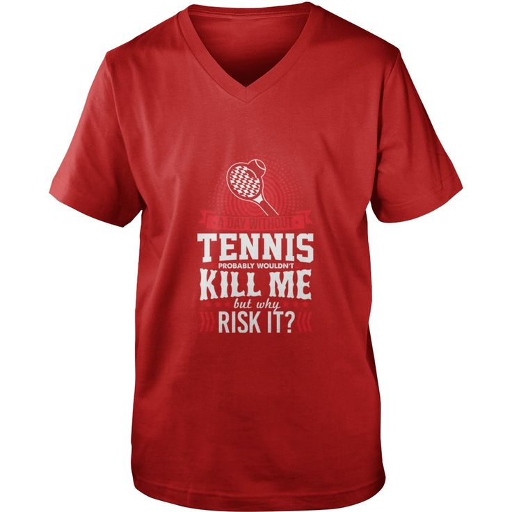 A Day Without Tennis Won't Kill Me T-Shirt T-Shirts  #gift #ideas #Popular #Everything #Videos #Shop #Animals #pets #Architecture #Art #Cars #motorcycles #Celebrities #DIY #crafts #Design #Education #Entertainment #Food #drink #Gardening #Geek #Hair #beauty #Health #fitness #History #Holidays #events #Home decor #Humor #Illustrations #posters #Kids #parenting #Men #Outdoors #Photography #Products #Quotes #Science #nature #Sports #Tattoos #Technology #Travel #Weddings #Women