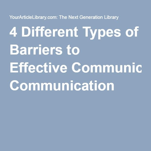 4 Different Types of Barriers to Effective Communication Barriers in communication can make things very difficult when dealing with a client. To know the common causes of barriers is very useful and that is what this pin provides.