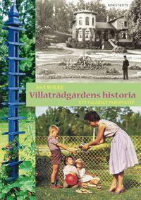 Villaträdgårdens historia : ett 150-årigt perspektiv (häftad)