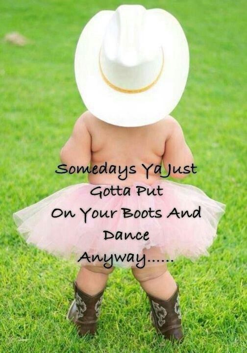 Somedays ya just gotta put on your boots and dance anyway...
