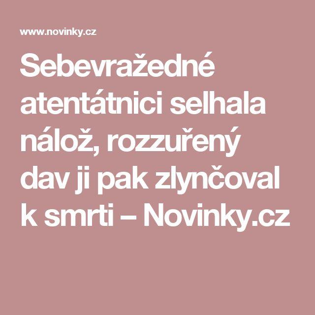 Sebevražedné atentátnici selhala nálož, rozzuřený dav ji pak zlynčoval ksmrti– Novinky.cz