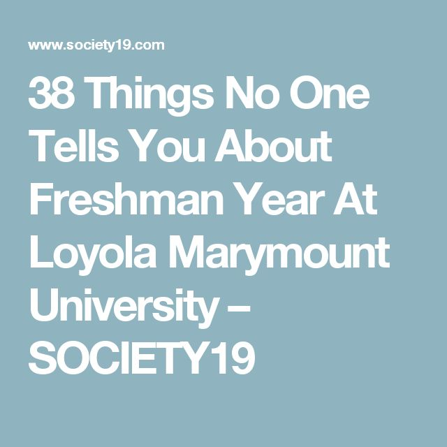 38 Things No One Tells You About Freshman Year At Loyola Marymount University – SOCIETY19