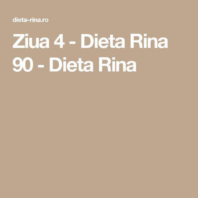 Ziua 4 - Dieta Rina 90 - Dieta Rina
