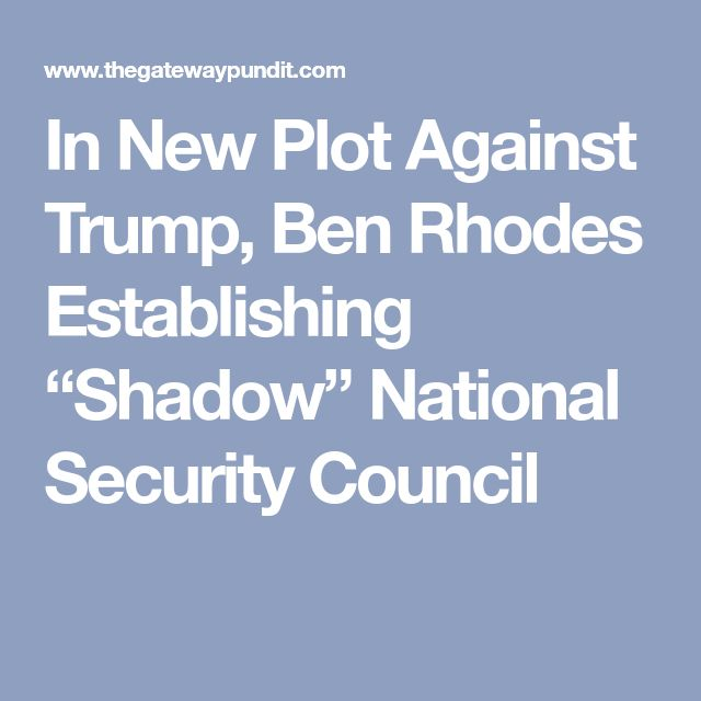 """In New Plot Against Trump, Ben Rhodes Establishing """"Shadow"""" National Security Council"""