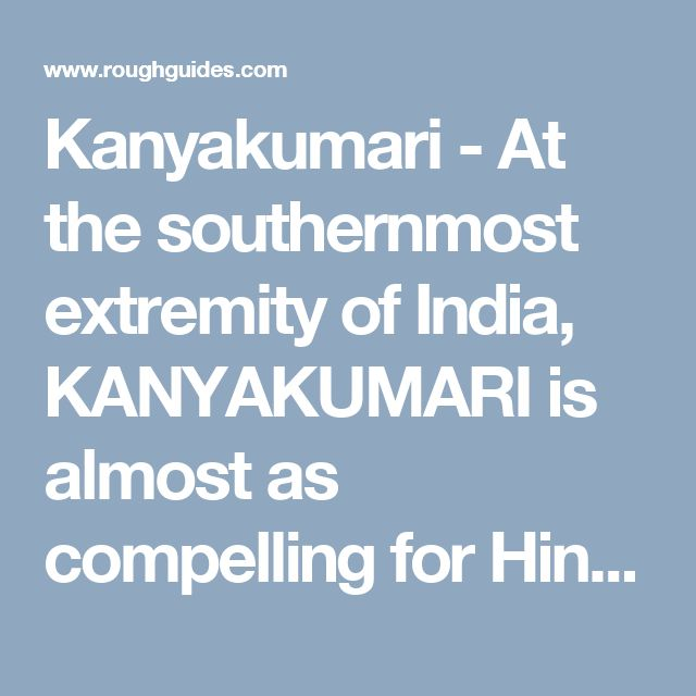 Kanyakumari - At the southernmost extremity of India, KANYAKUMARI is almost as compelling for Hindus as Rameshwaram. It's significant not only for its association with a virgin goddess, Devi Kanyakumari, but also as the meeting point of …