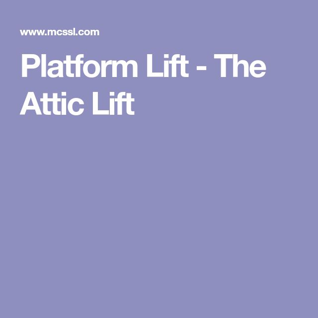 Platform Lift The Attic Lift Garage Pinterest