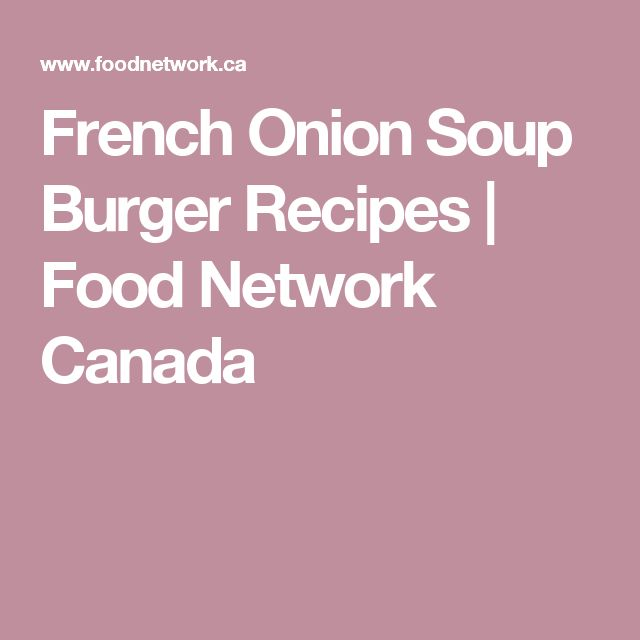 French Onion Soup Burger Recipes | Food Network Canada