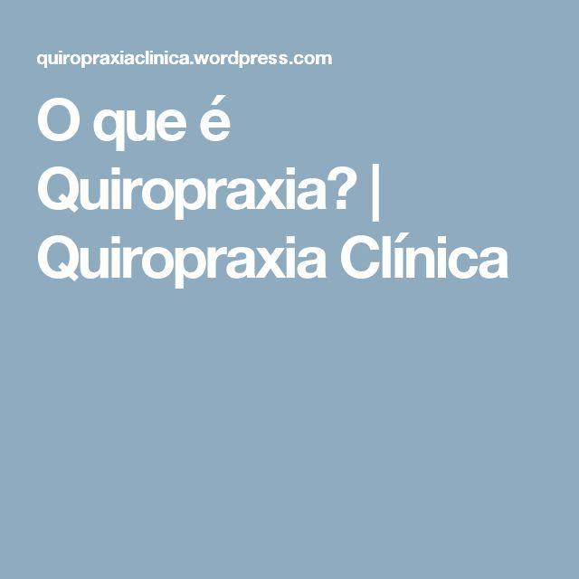 O que é Quiropraxia?   Quiropraxia Clínica