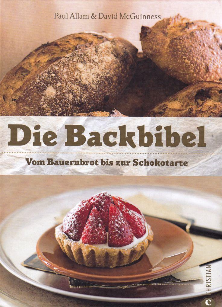 (Omni) Die Backbibel: Vom Bauernbrot bis zur Schokotarte von Paul Allam und David McGuinness, Christian Verlag 2010, ISBN-13: 978-3884728949