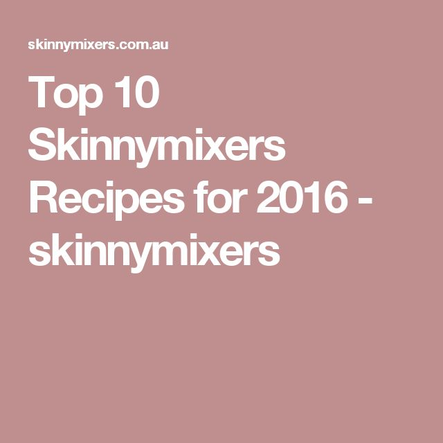 Top 10 Skinnymixers Recipes for 2016 - skinnymixers
