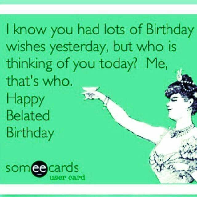Humorous Belated Birthday Wishes ~ Best images about happy birthday on pinterest sexy wishes and birthdays