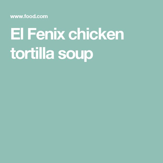 El Fenix chicken tortilla soup