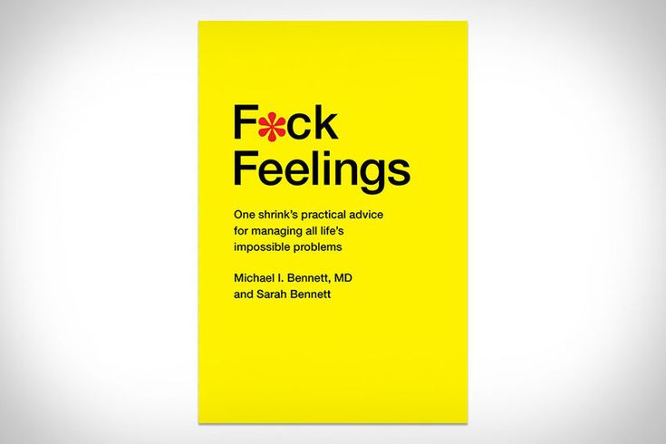 F*ck Feelings - Penned by Michael I. Bennett and his daughter Sarah Bennett, F*ck Feelings: One Shrink's Practical Advice for Managing All Life's Impos...