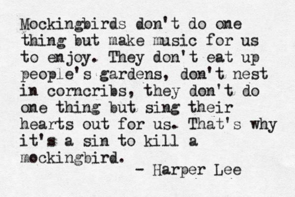 it is............To Kill a Mockingbird by Harper Lee