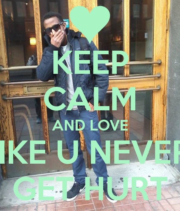 KEEP CALM AND LOVE LIKE U NEVER  GET HURT