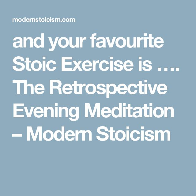 and your favourite Stoic Exercise is …. The Retrospective Evening Meditation – Modern Stoicism