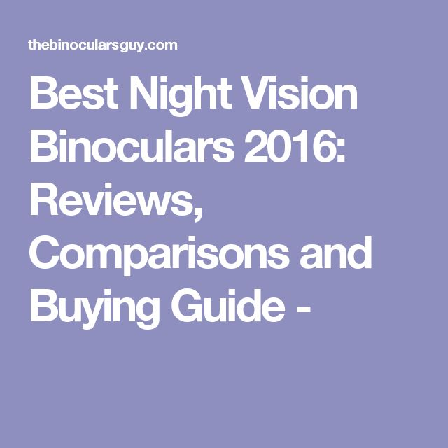 Best Night Vision Binoculars 2016: Reviews, Comparisons and Buying Guide -