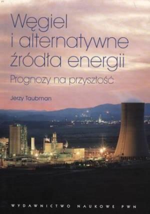 """Jerzy Taubman, """"Węgiel i alternatywne źródła energii. Prognozy na przyszłość"""", Wydawnictwo Naukowe PWN, Warszawa 2011."""