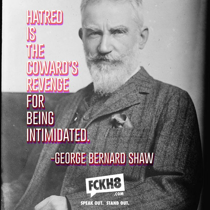 George Bernard Shaw has many famous quotes, this one in particular displays a strong message about hatred among other people. The quote most certainly makes you have a different perspective on hatred towards others.