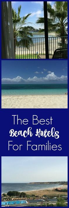 Some of the best family beach hotels for a family vacation, including resorts in the Caribbean, Cape Cod, and Portugal.