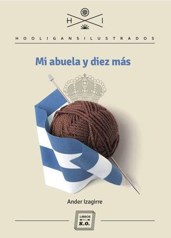 'Mi abuela y diez más', de Ander Izagirre. Libros del K.O., 2013. Los estoicos recuerdos de un aficionado de la Real Sociedad, de Atocha a Anoeta.