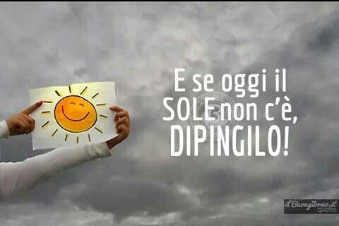 e se oggi il sole non c è, dipingilo