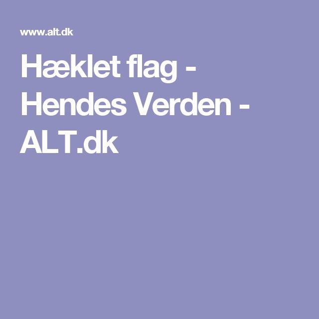 Hæklet flag - Hendes Verden - ALT.dk