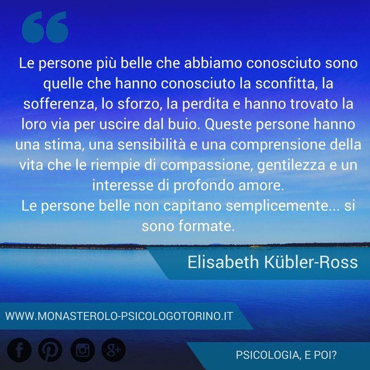Le persone belle non capitano semplicemente... si sono formate. Elisabeth Kübler-Ross #Aforismi