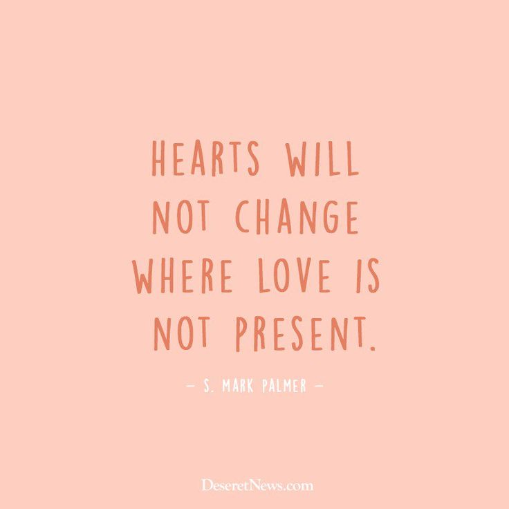 """Remember, """"Hearts will not change where love is not present."""" From #ElderPalmer's inspiring April 2017 #LDSconf http://facebook.com/223271487682878 message. Learn more http://lds.org/topics/love #ShareGoodness"""
