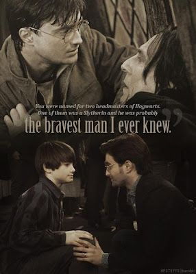 Bravest man I ever knew    Severus Snape