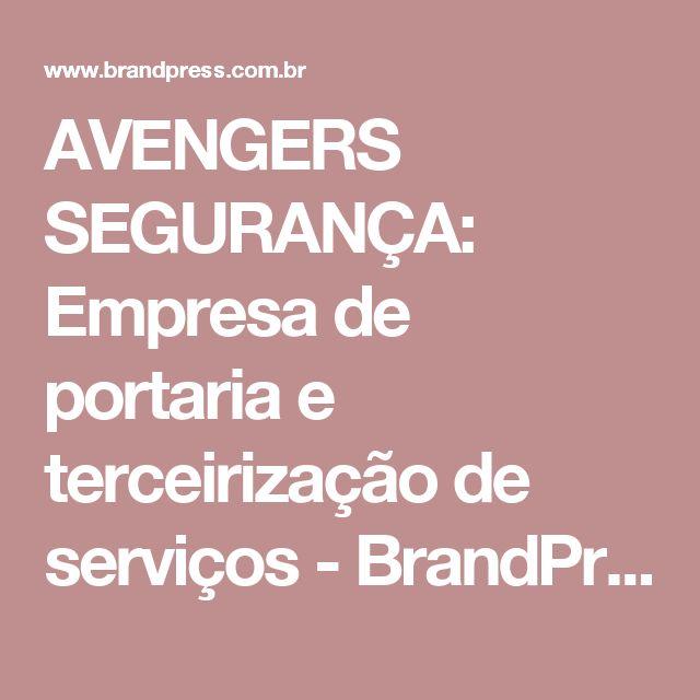 AVENGERS SEGURANÇA: Empresa de portaria e terceirização de serviços - BrandPress